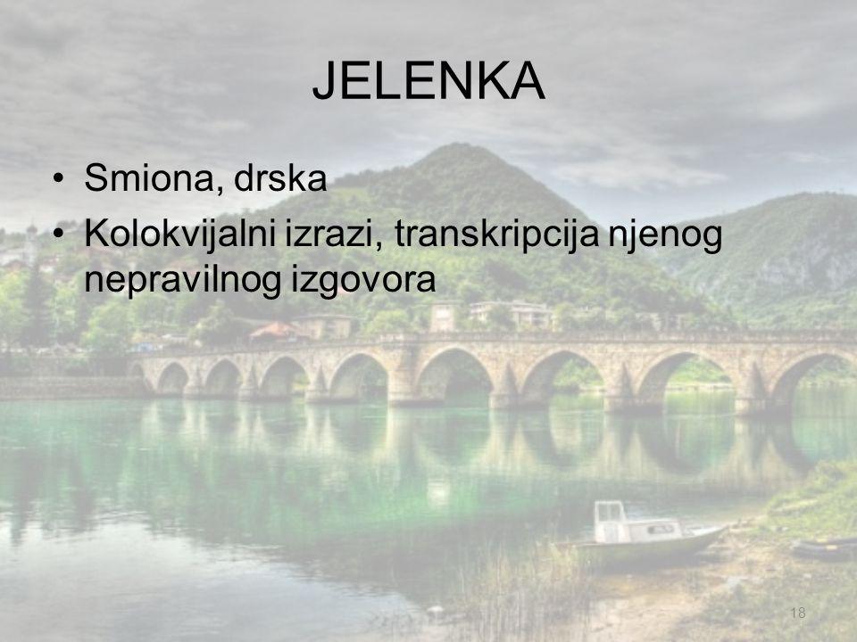 JELENKA Smiona, drska Kolokvijalni izrazi, transkripcija njenog nepravilnog izgovora 18