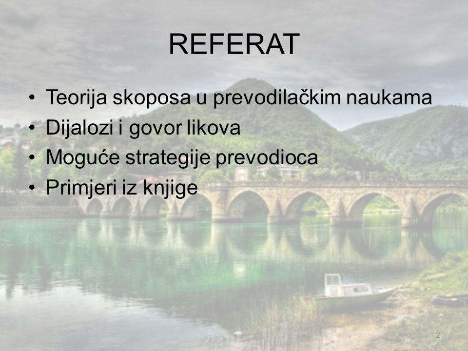 REFERAT Teorija skoposa u prevodilačkim naukama Dijalozi i govor likova Moguće strategije prevodioca Primjeri iz knjige 2