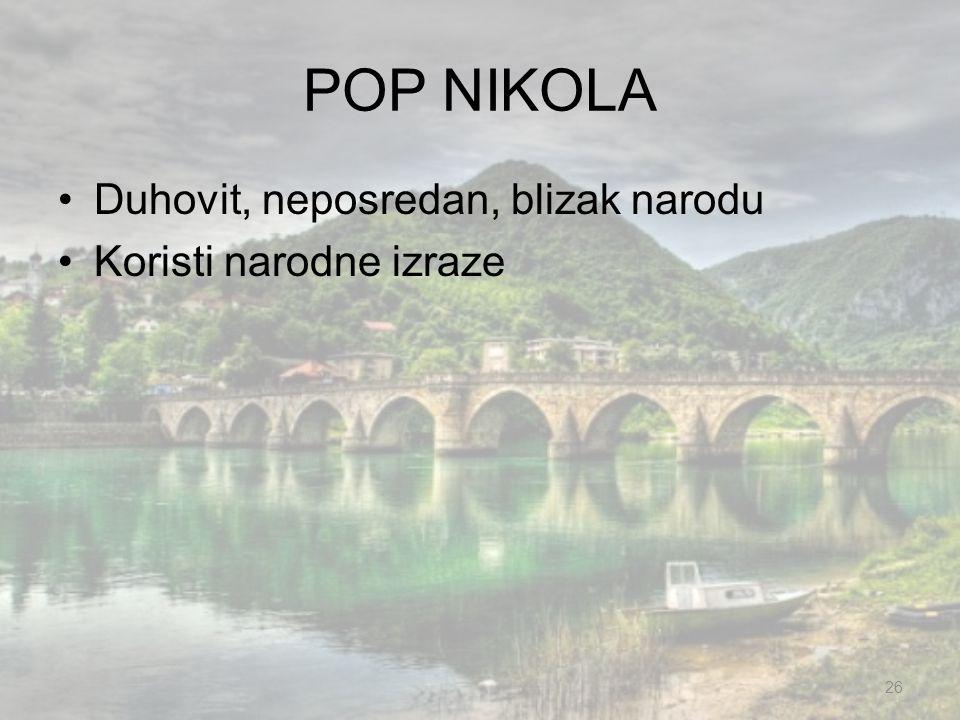 POP NIKOLA Duhovit, neposredan, blizak narodu Koristi narodne izraze 26