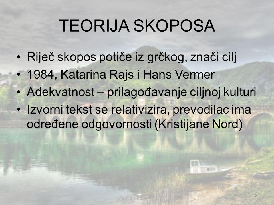 TEORIJA SKOPOSA Riječ skopos potiče iz grčkog, znači cilj 1984, Katarina Rajs i Hans Vermer Adekvatnost – prilagođavanje ciljnoj kulturi Izvorni tekst
