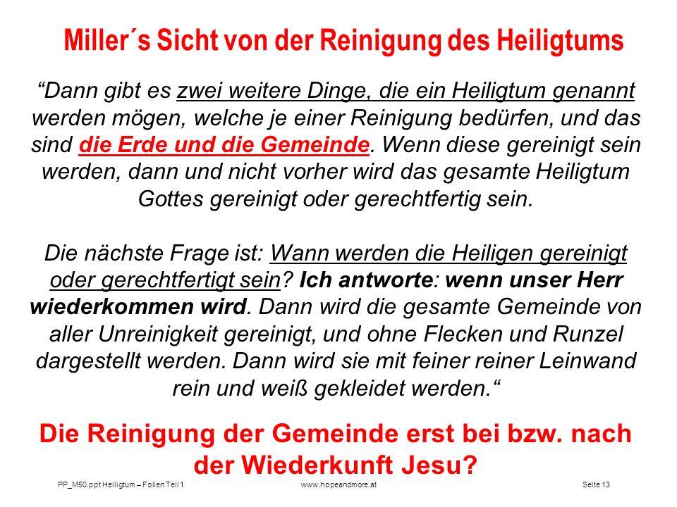 Seite 12 PP_M50.ppt Heiligtum – Folien Teil 1www.hopeandmore.at William Millers Definition vom Heiligtum vor 1844 1. Christus Joh.2,19; Jes.8,14(engl.