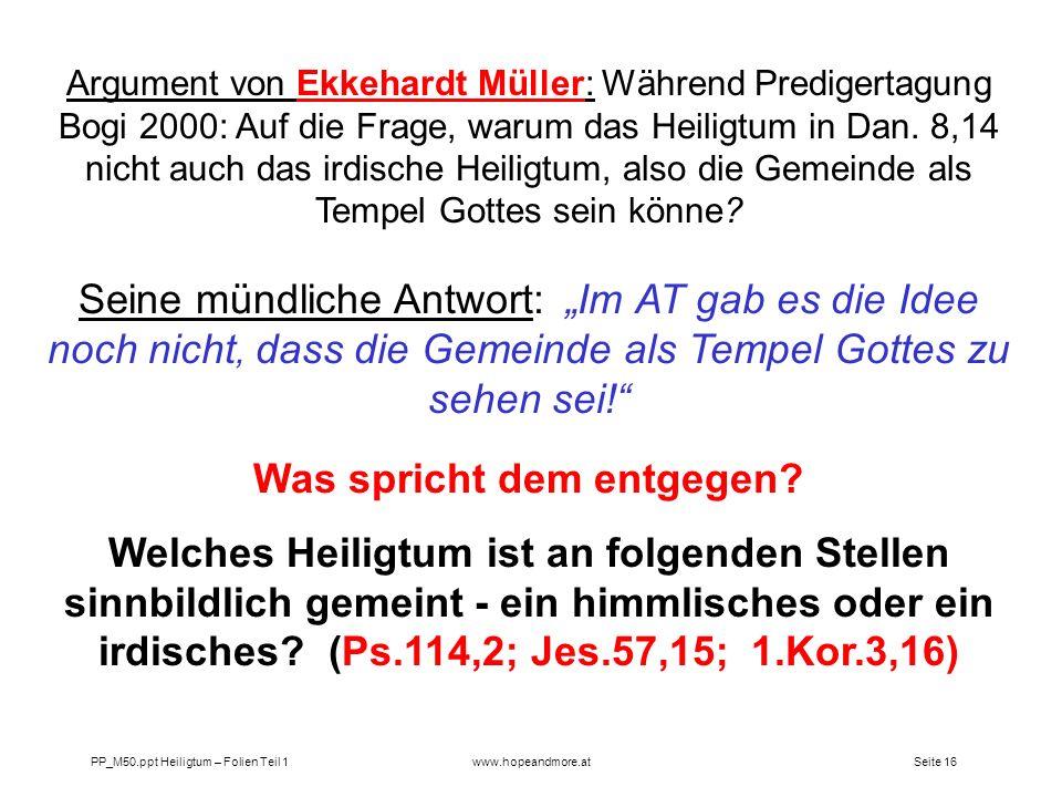 Seite 15 PP_M50.ppt Heiligtum – Folien Teil 1www.hopeandmore.at Namhafte STA Theologen der Gegenwart sehen in dem Heiligtum von Dan 8,11+14 einzig und