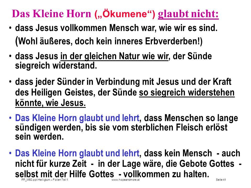 Seite 40 PP_M50.ppt Heiligtum – Folien Teil 1www.hopeandmore.at Die Wahrheit über die 2300 Abende und Morgen! Das Kl. Horn (die Ökumene) glaubt nicht