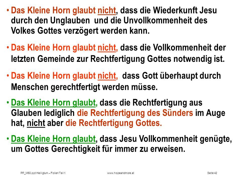 Seite 41 PP_M50.ppt Heiligtum – Folien Teil 1www.hopeandmore.at Das Kleine Horn (Ökumene) glaubt nicht: dass Jesus vollkommen Mensch war, wie wir es s