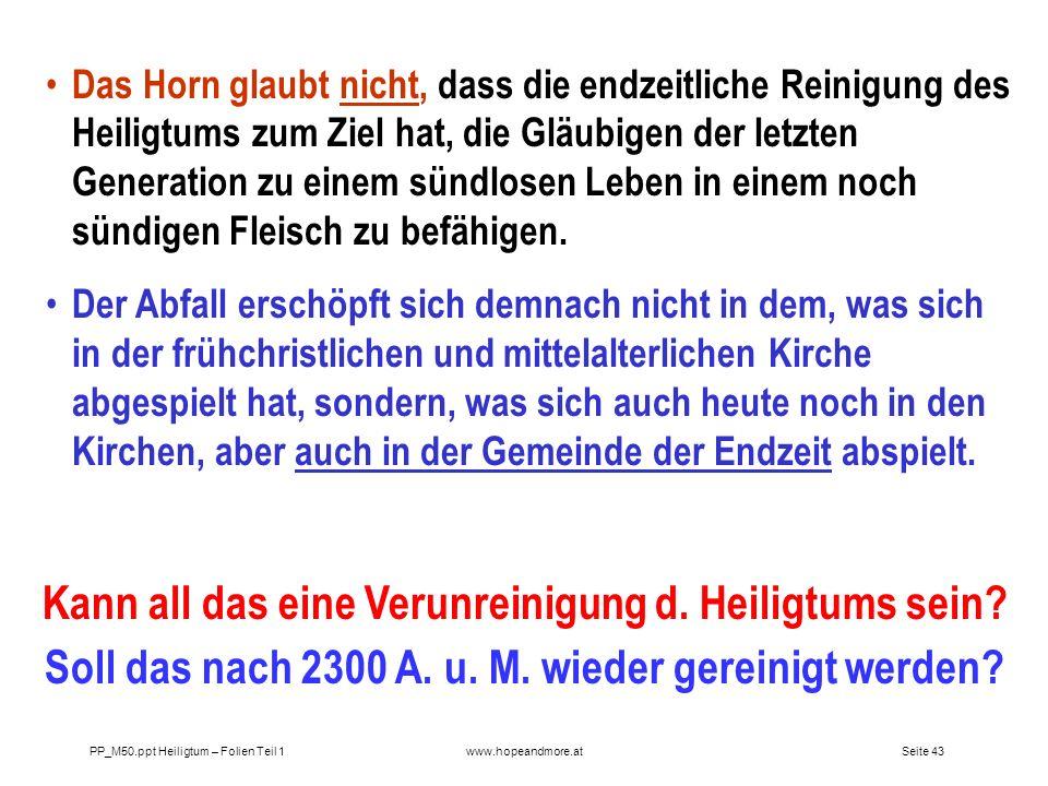 Seite 42 PP_M50.ppt Heiligtum – Folien Teil 1www.hopeandmore.at Das Kleine Horn glaubt nicht, dass die Wiederkunft Jesu durch den Unglauben und die Un
