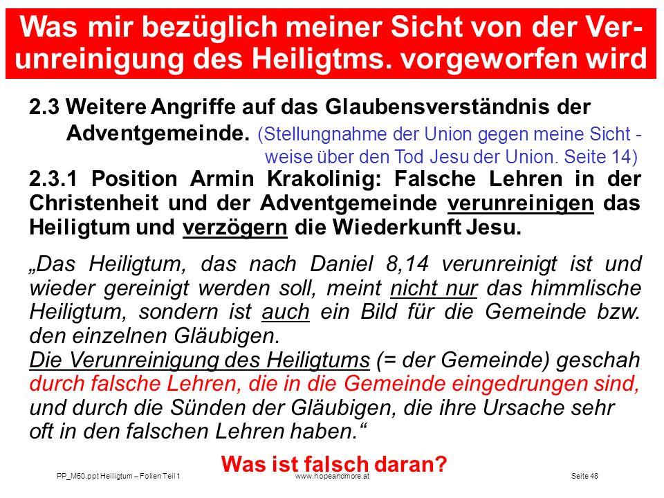 Seite 47 PP_M50.ppt Heiligtum – Folien Teil 1www.hopeandmore.at Wo wäre in der Prophetie der Bibel außer in Daniel 8 von einer Reinigung des himml. He