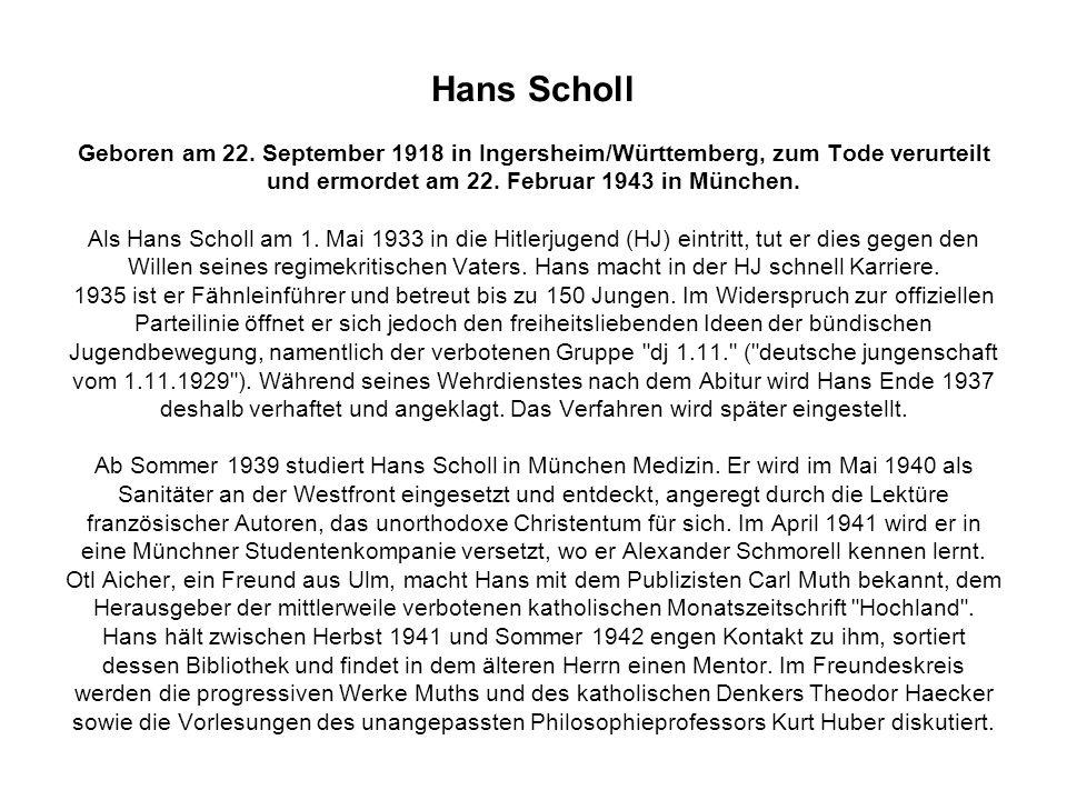 Hans Scholl Geboren am 22. September 1918 in Ingersheim/Württemberg, zum Tode verurteilt und ermordet am 22. Februar 1943 in München. Als Hans Scholl