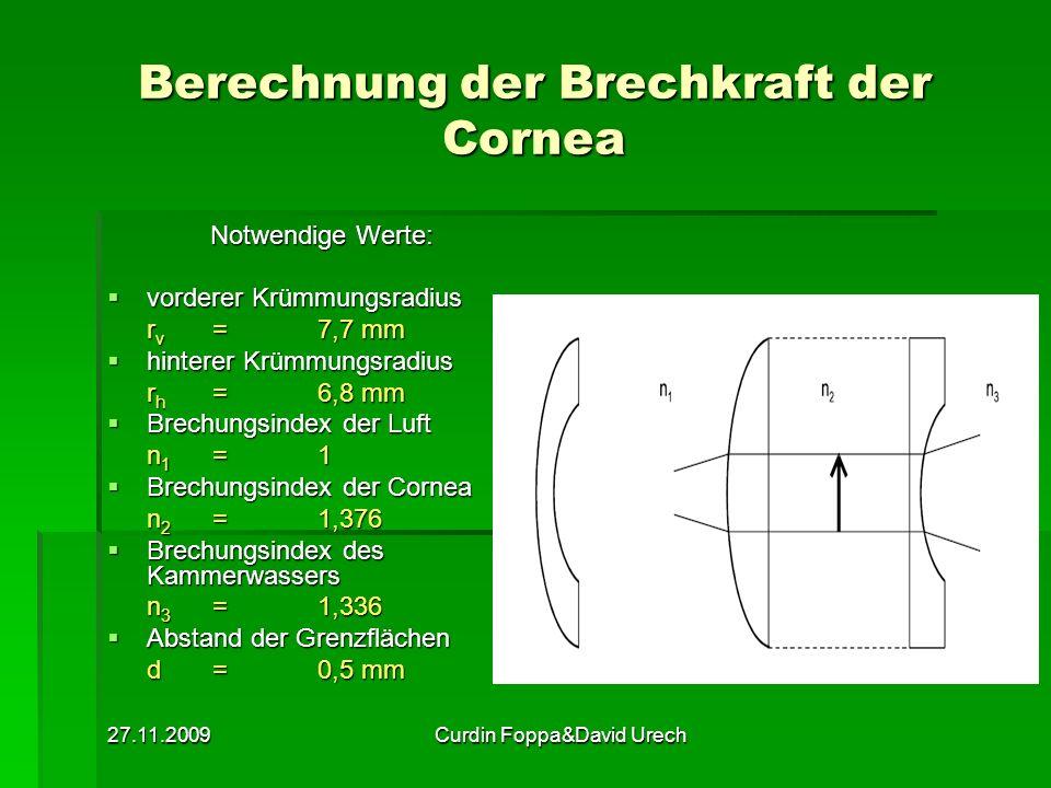 27.11.2009Curdin Foppa&David Urech Berechnung der Brechkraft der Cornea Notwendige Werte: vorderer Krümmungsradius vorderer Krümmungsradius r v =7,7 m