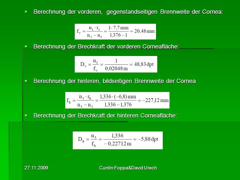 27.11.2009Curdin Foppa&David Urech Berechnung der vorderen, gegenstandseitigen Brennweite der Cornea: Berechnung der vorderen, gegenstandseitigen Bren