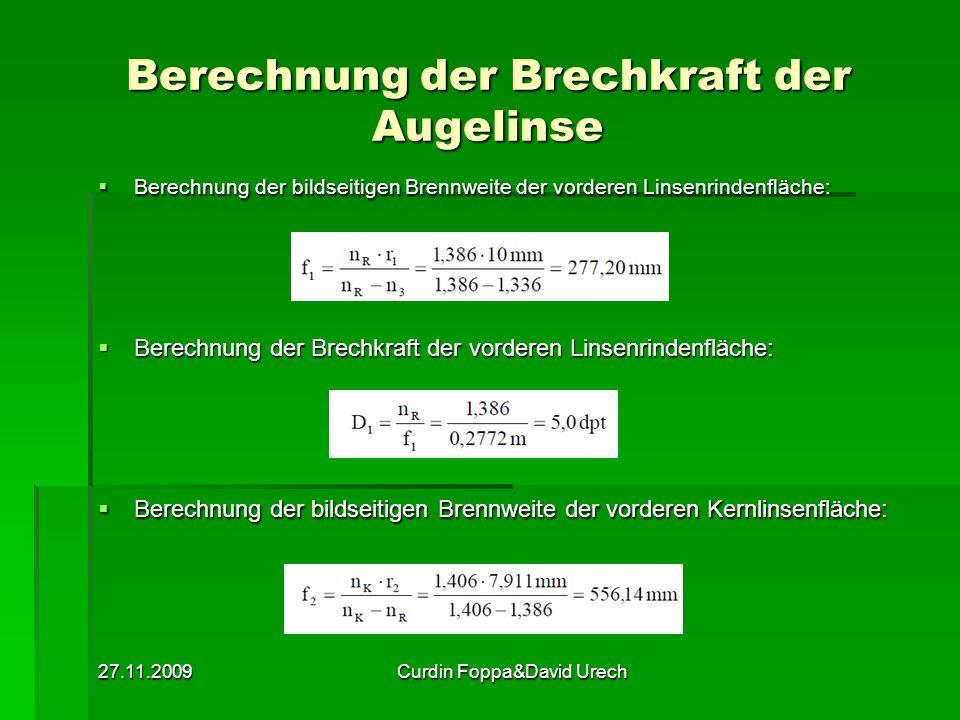 27.11.2009Curdin Foppa&David Urech Berechnung der Brechkraft der Augelinse Berechnung der bildseitigen Brennweite der vorderen Linsenrindenfläche: Ber