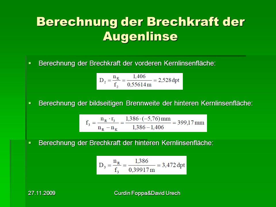 27.11.2009Curdin Foppa&David Urech Berechnung der Brechkraft der Augenlinse Berechnung der Brechkraft der vorderen Kernlinsenfläche: Berechnung der Br