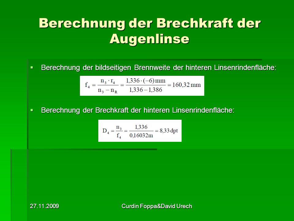27.11.2009Curdin Foppa&David Urech Berechnung der Brechkraft der Augenlinse Berechnung der bildseitigen Brennweite der hinteren Linsenrindenfläche: Be