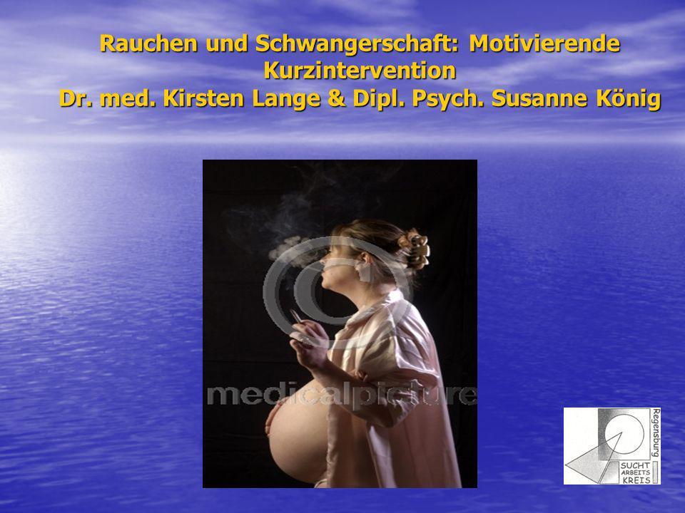 Rauchen und Schwangerschaft: Motivierende Kurzintervention Dr. med. Kirsten Lange & Dipl. Psych. Susanne König