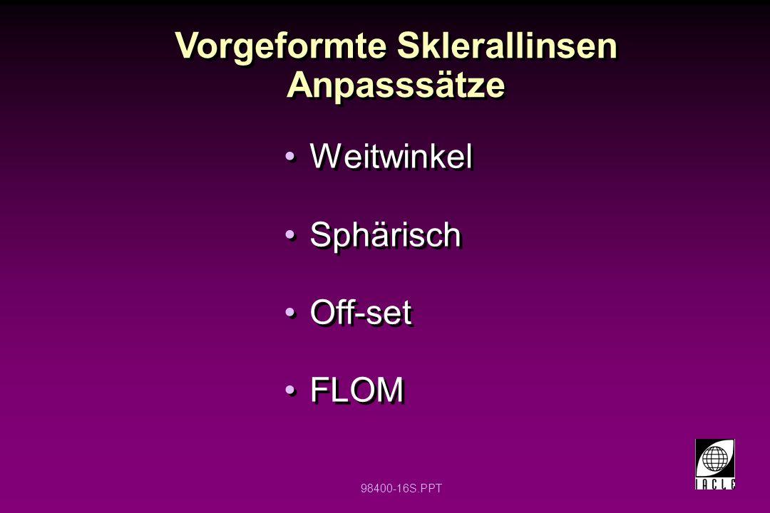 98400-16S.PPT Weitwinkel Sphärisch Off-set FLOM Weitwinkel Sphärisch Off-set FLOM Vorgeformte Sklerallinsen Anpasssätze