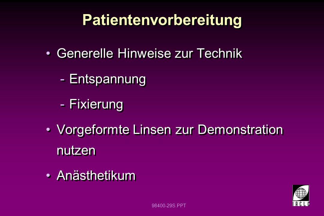 98400-29S.PPT Patientenvorbereitung Generelle Hinweise zur Technik -Entspannung -Fixierung Vorgeformte Linsen zur Demonstration nutzen Anästhetikum Ge
