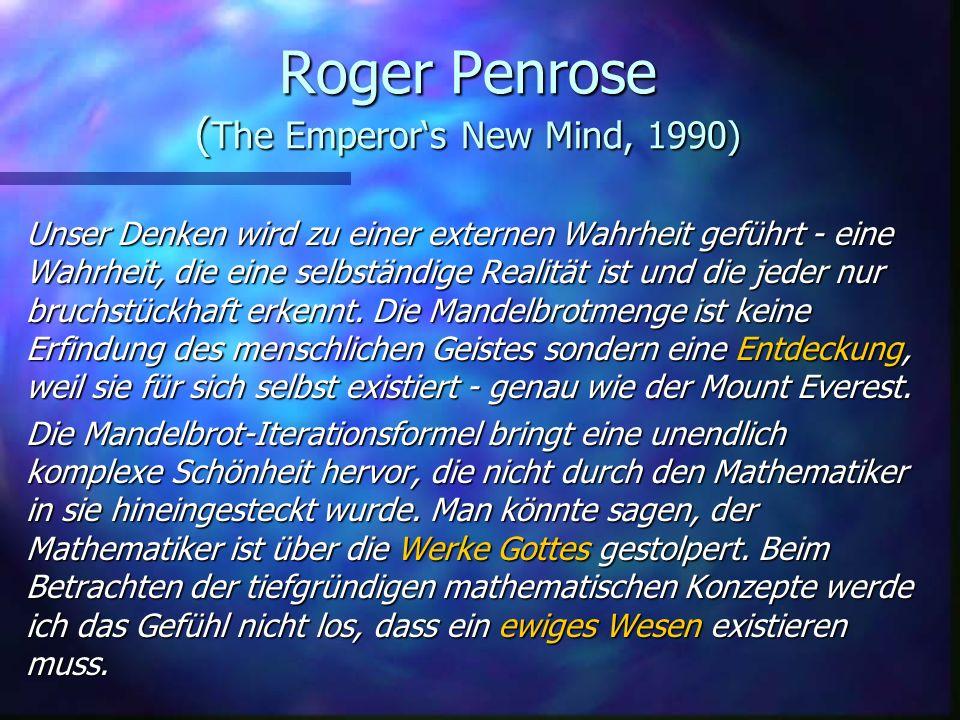 Roger Penrose ( The Emperors New Mind, 1990) Unser Denken wird zu einer externen Wahrheit geführt - eine Wahrheit, die eine selbständige Realität ist und die jeder nur bruchstückhaft erkennt.