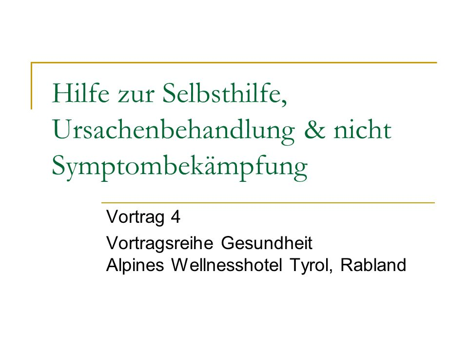 Hilfe zur Selbsthilfe, Ursachenbehandlung & nicht Symptombekämpfung Vortrag 4 Vortragsreihe Gesundheit Alpines Wellnesshotel Tyrol, Rabland