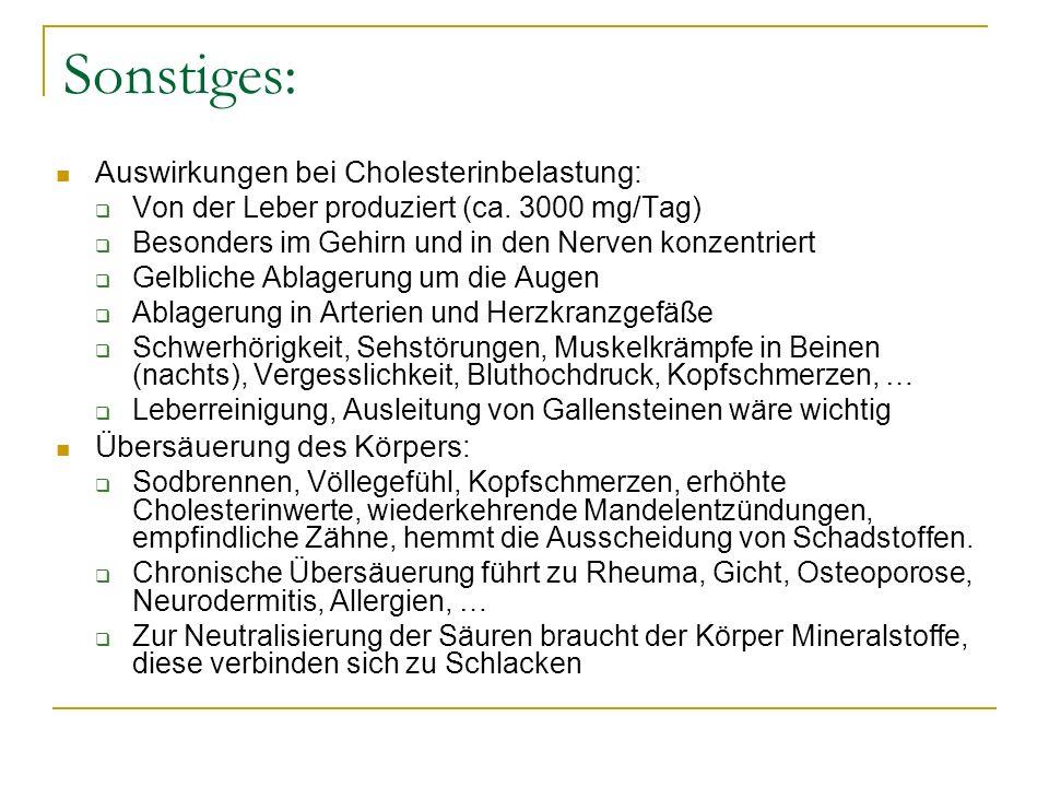 Sonstiges: Auswirkungen bei Cholesterinbelastung: Von der Leber produziert (ca. 3000 mg/Tag) Besonders im Gehirn und in den Nerven konzentriert Gelbli