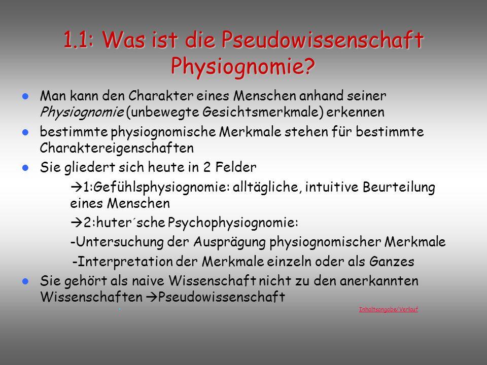 Inhaltsangabe/Verlauf 1.Einführung in die Pseudowissenschaft Physiognomie 1.11.1: Was ist die Pseudowissenschaft Physiognomie? 1.21.2: Entwicklung der