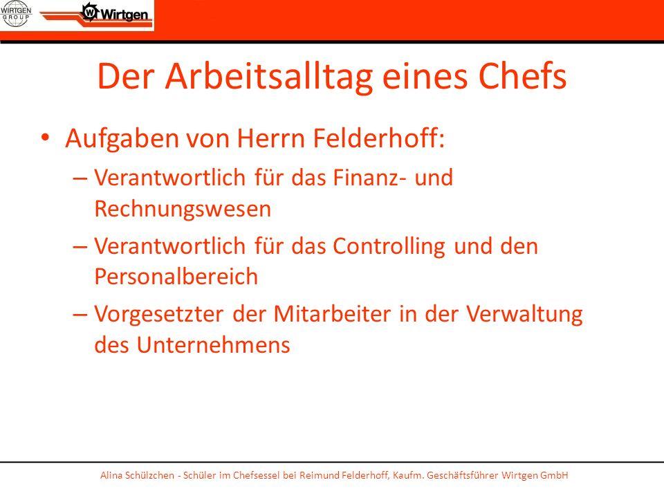 Der Arbeitsalltag eines Chefs Aufgaben von Herrn Felderhoff: – Verantwortlich für das Finanz- und Rechnungswesen – Verantwortlich für das Controlling