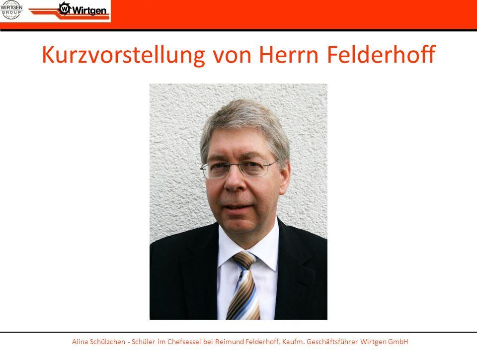 Kurzvorstellung von Herrn Felderhoff Alina Schülzchen - Schüler im Chefsessel bei Reimund Felderhoff, Kaufm. Geschäftsführer Wirtgen GmbH