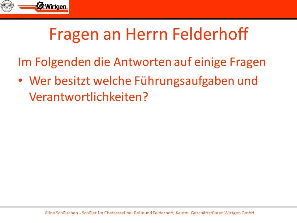 Fragen an Herrn Felderhoff Im Folgenden die Antworten auf einige Fragen Wer besitzt welche Führungsaufgaben und Verantwortlichkeiten? Alina Schülzchen