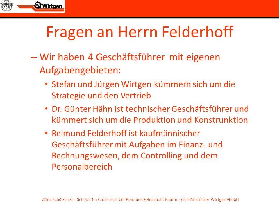 Fragen an Herrn Felderhoff – Wir haben 4 Geschäftsführer mit eigenen Aufgabengebieten: Stefan und Jürgen Wirtgen kümmern sich um die Strategie und den