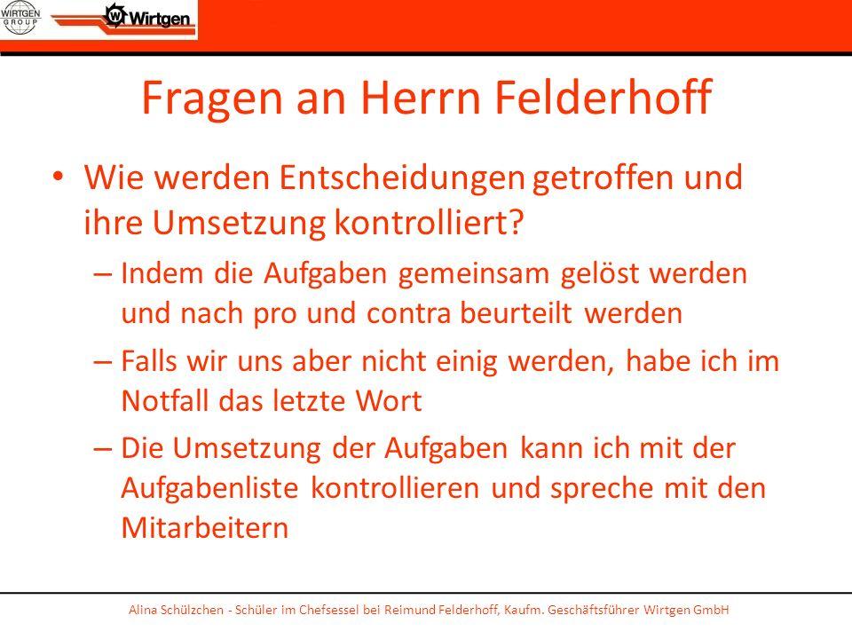 Fragen an Herrn Felderhoff Wie werden Entscheidungen getroffen und ihre Umsetzung kontrolliert? – Indem die Aufgaben gemeinsam gelöst werden und nach
