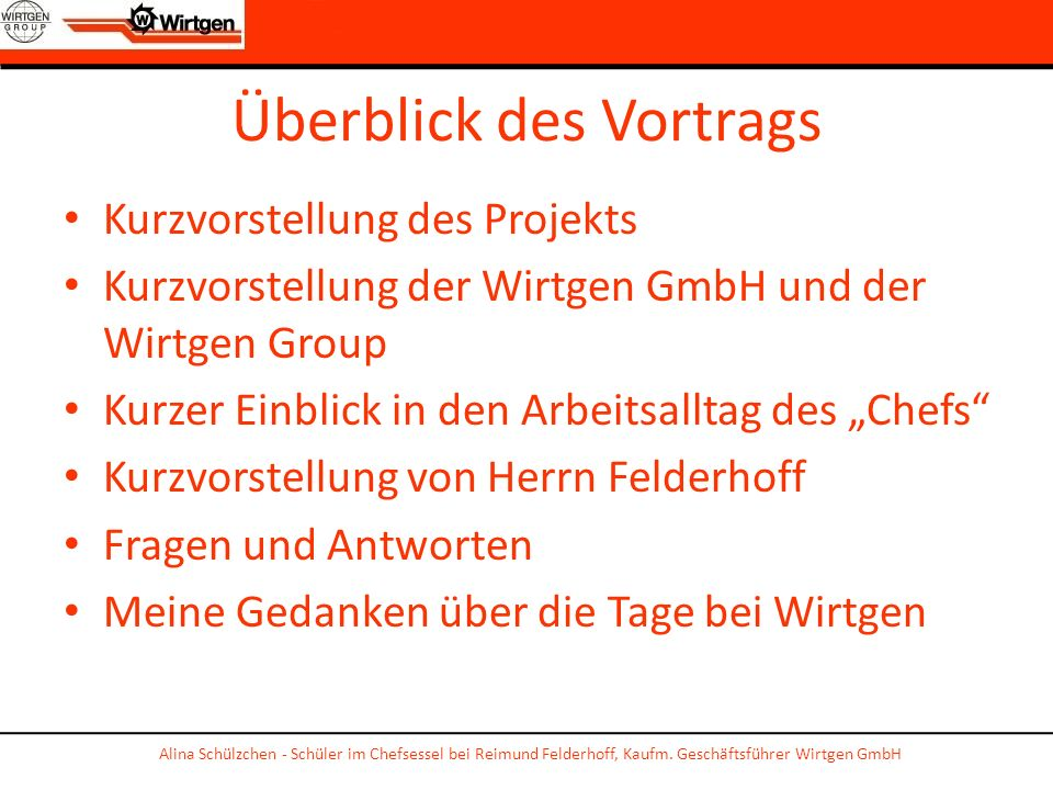 Überblick des Vortrags Kurzvorstellung des Projekts Kurzvorstellung der Wirtgen GmbH und der Wirtgen Group Kurzer Einblick in den Arbeitsalltag des Ch