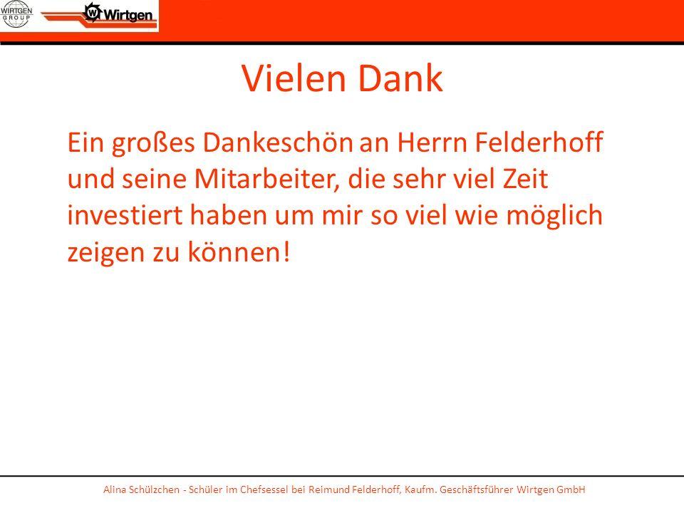 Vielen Dank Alina Schülzchen - Schüler im Chefsessel bei Reimund Felderhoff, Kaufm. Geschäftsführer Wirtgen GmbH Ein großes Dankeschön an Herrn Felder