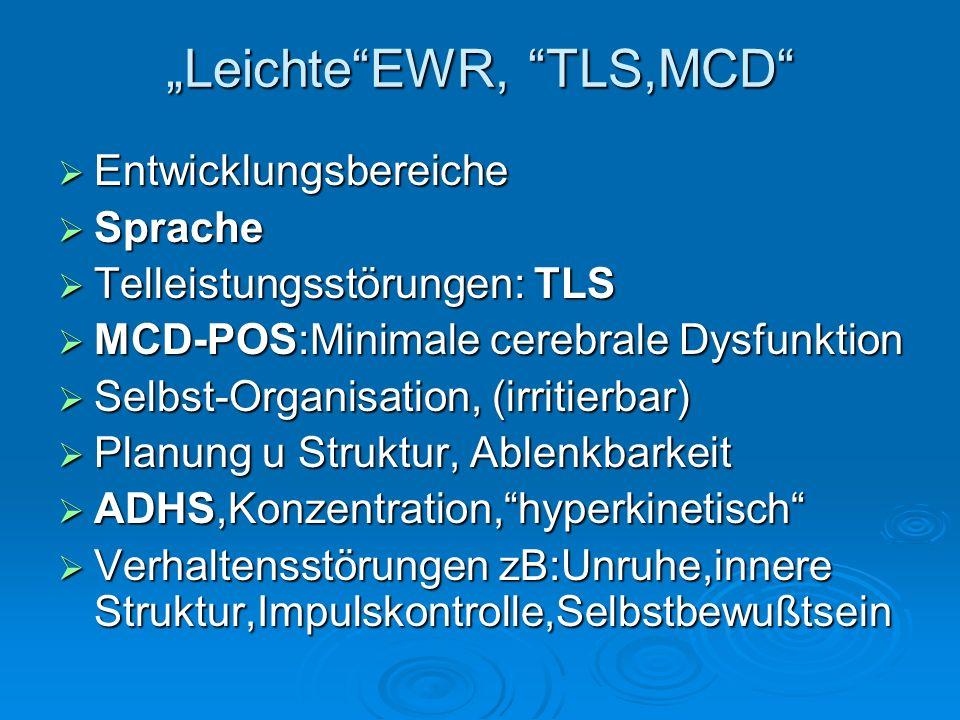 LeichteEWR, TLS,MCD Entwicklungsbereiche Entwicklungsbereiche Sprache Sprache Telleistungsstörungen: TLS Telleistungsstörungen: TLS MCD-POS:Minimale c