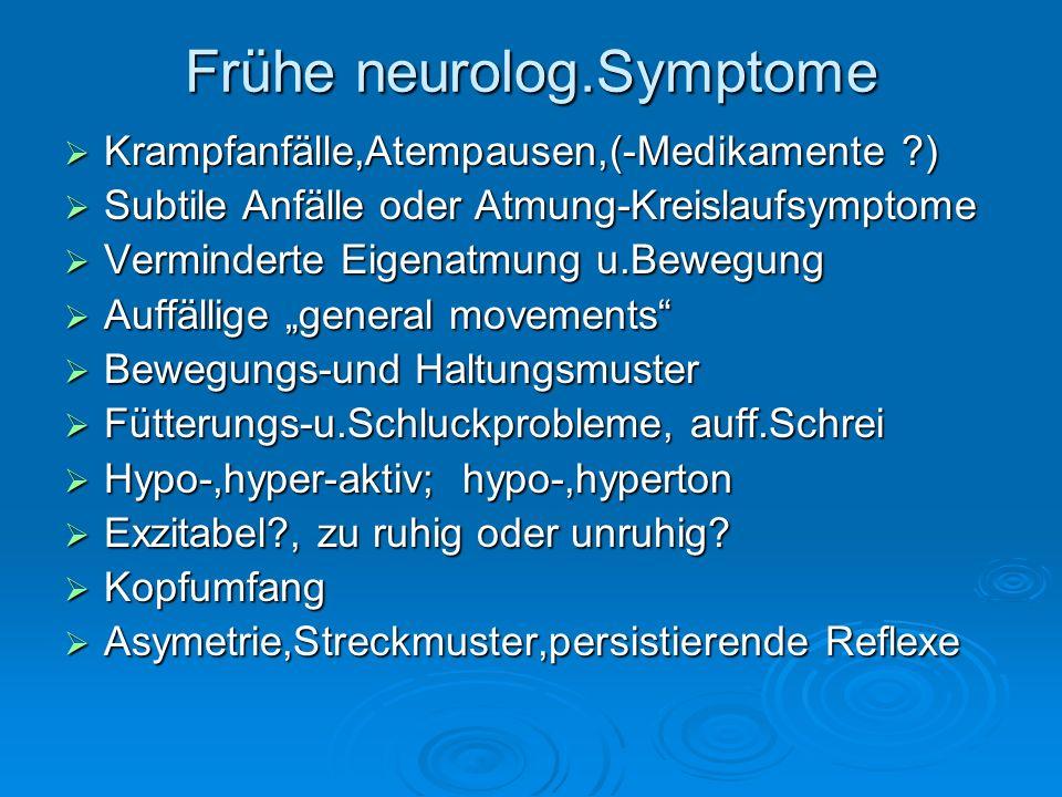 Frühe neurolog.Symptome Krampfanfälle,Atempausen,(-Medikamente ?) Krampfanfälle,Atempausen,(-Medikamente ?) Subtile Anfälle oder Atmung-Kreislaufsympt