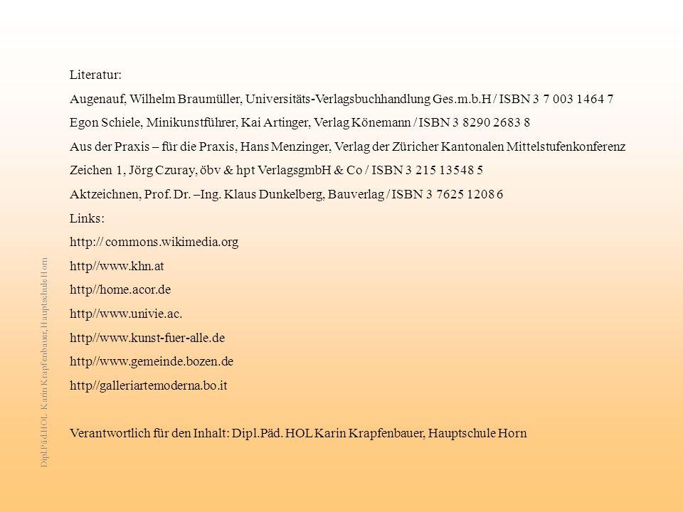 Dipl.Päd.HOL Karin Krapfenbauer, Hauptschule Horn Literatur: Augenauf, Wilhelm Braumüller, Universitäts-Verlagsbuchhandlung Ges.m.b.H / ISBN 3 7 003 1464 7 Egon Schiele, Minikunstführer, Kai Artinger, Verlag Könemann / ISBN 3 8290 2683 8 Aus der Praxis – für die Praxis, Hans Menzinger, Verlag der Züricher Kantonalen Mittelstufenkonferenz Zeichen 1, Jörg Czuray, öbv & hpt VerlagsgmbH & Co / ISBN 3 215 13548 5 Aktzeichnen, Prof.