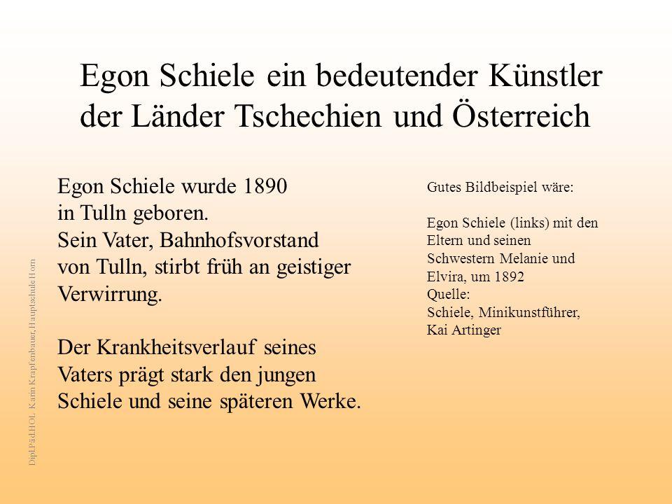 Egon Schiele ein bedeutender Künstler der Länder Tschechien und Österreich Egon Schiele wurde 1890 in Tulln geboren.