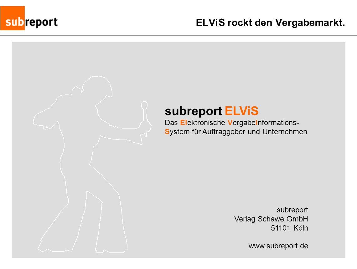 subreport Verlag Schawe GmbH 51101 Köln www.subreport.de ELViS rockt den Vergabemarkt. subreport ELViS Das Elektronische Vergabeinformations- System f