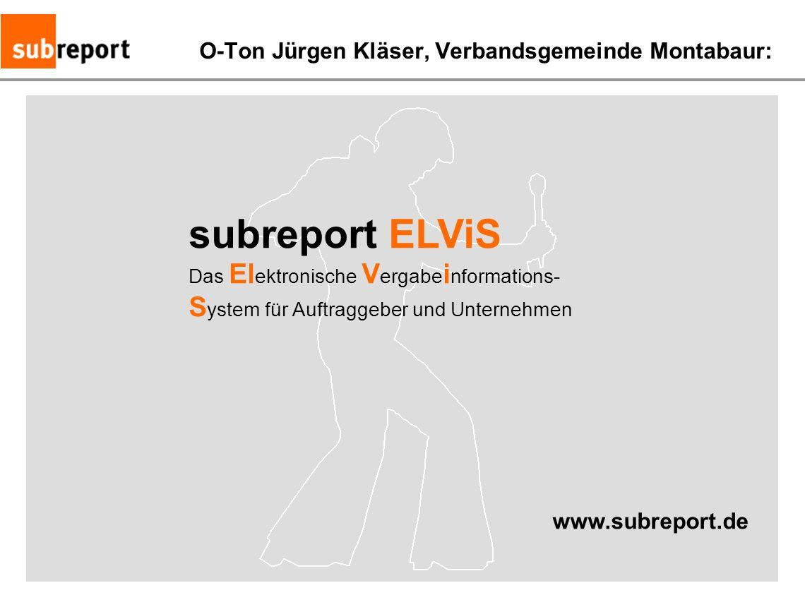 subreport ELViS Das El ektronische V ergabe i nformations- S ystem für Auftraggeber und Unternehmen www.subreport.de O-Ton Jürgen Kläser, Verbandsgeme