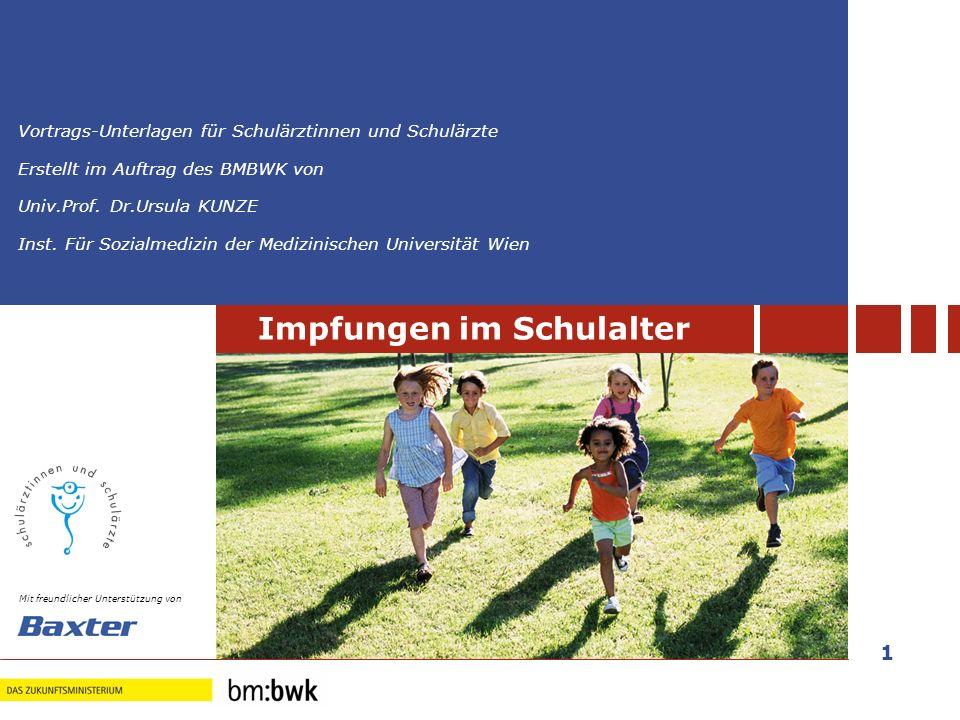 1 Impfungen im Kindesalter Impfungen im Schulalter Vortrags-Unterlagen für Schulärztinnen und Schulärzte Erstellt im Auftrag des BMBWK von Univ.Prof.
