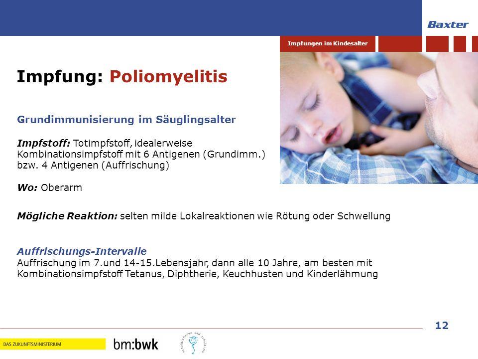 12 Impfungen im Kindesalter Grundimmunisierung im Säuglingsalter Impfstoff: Totimpfstoff, idealerweise Kombinationsimpfstoff mit 6 Antigenen (Grundimm