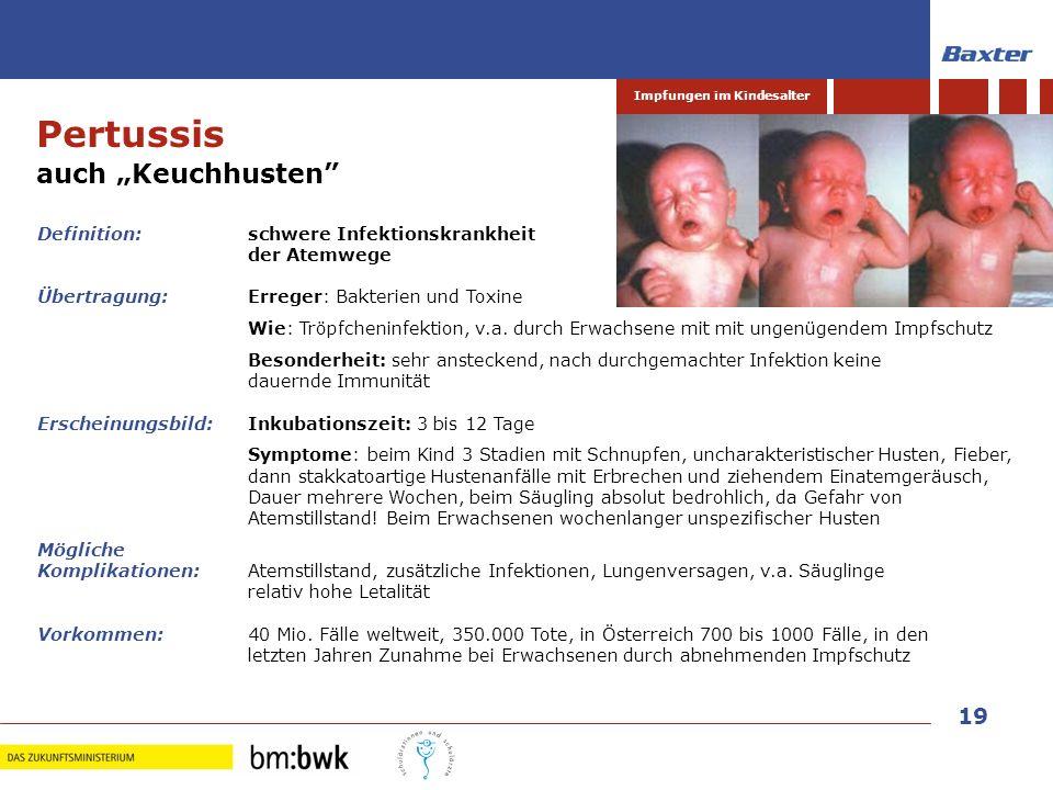19 Impfungen im Kindesalter Pertussis auch Keuchhusten Definition: schwere Infektionskrankheit der Atemwege Übertragung:Erreger: Bakterien und Toxine