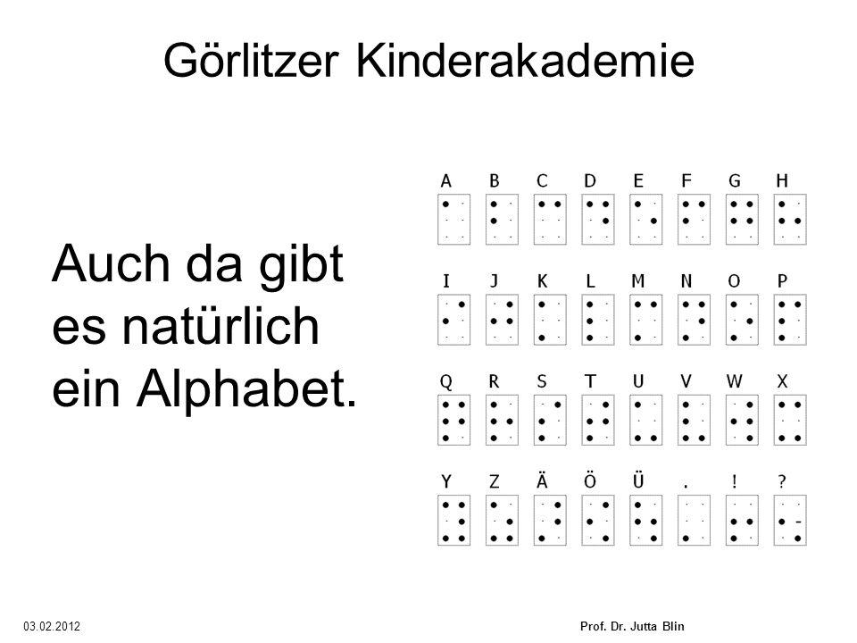 03.02.2012Prof. Dr. Jutta Blin Görlitzer Kinderakademie Auch da gibt es natürlich ein Alphabet.