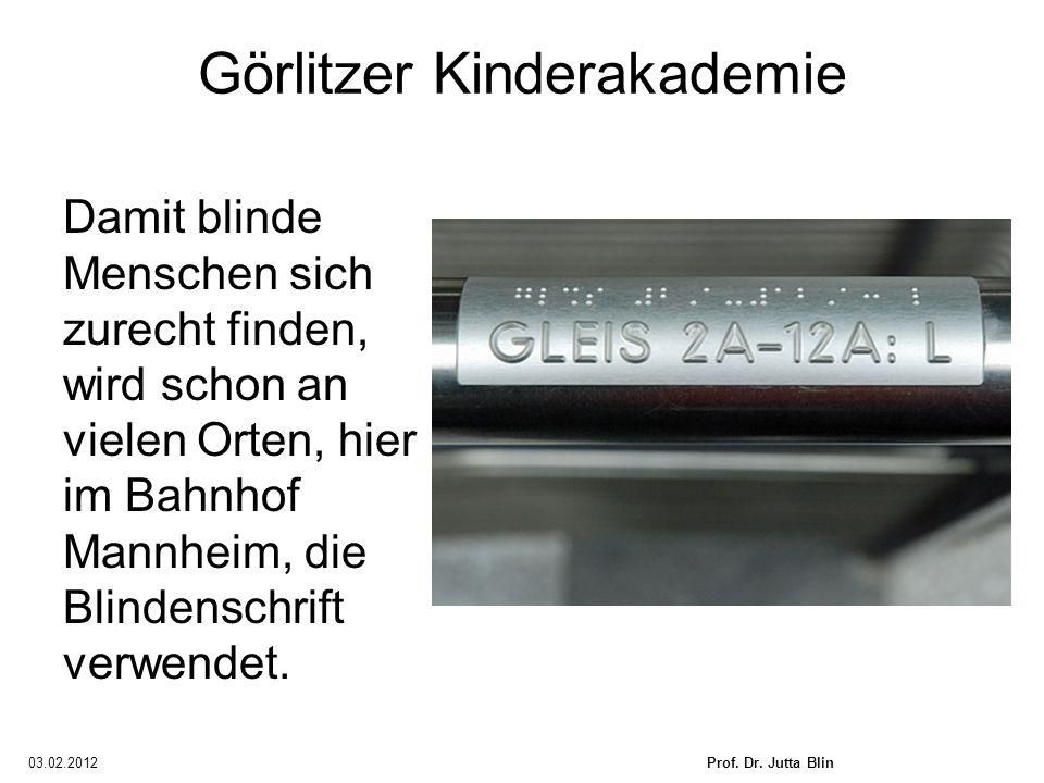 03.02.2012Prof. Dr. Jutta Blin Görlitzer Kinderakademie Damit blinde Menschen sich zurecht finden, wird schon an vielen Orten, hier im Bahnhof Mannhei