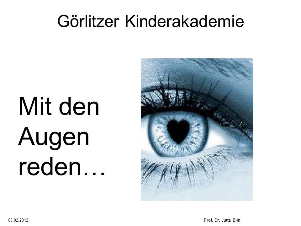 03.02.2012Prof. Dr. Jutta Blin Görlitzer Kinderakademie Mit den Augen reden…