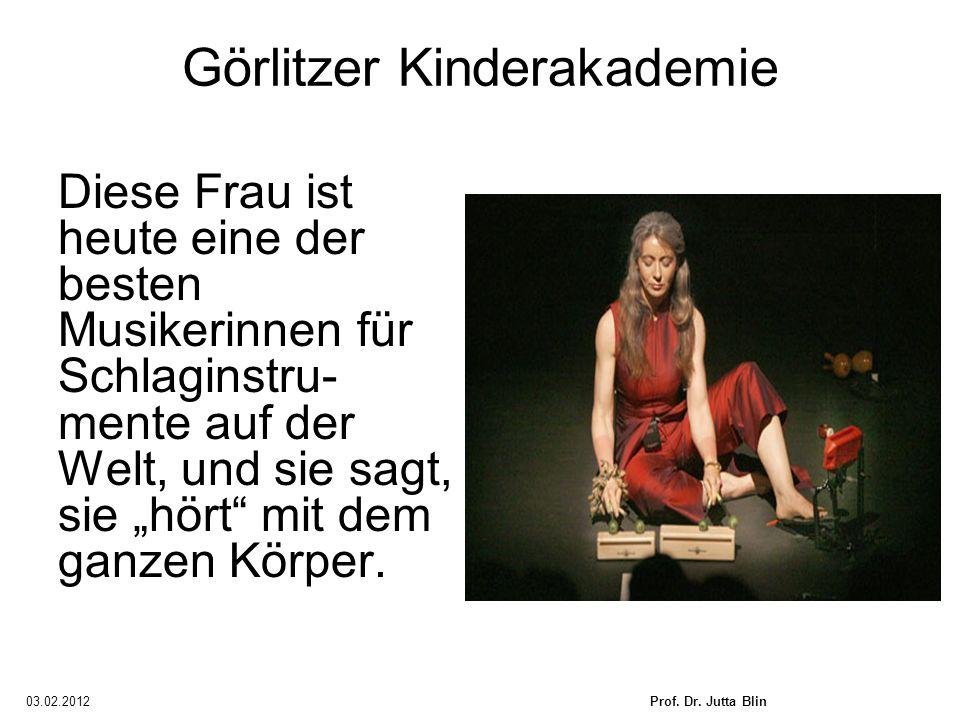 03.02.2012Prof. Dr. Jutta Blin Görlitzer Kinderakademie Diese Frau ist heute eine der besten Musikerinnen für Schlaginstru- mente auf der Welt, und si