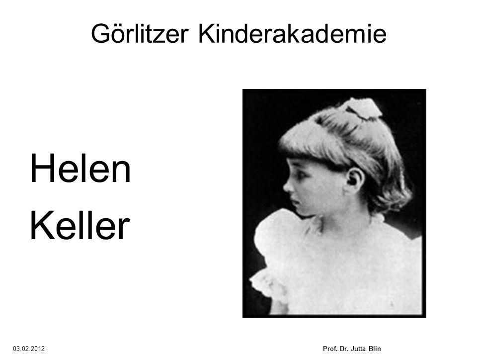 03.02.2012Prof. Dr. Jutta Blin Görlitzer Kinderakademie Helen Keller