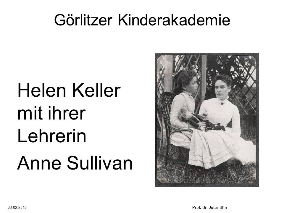 03.02.2012Prof. Dr. Jutta Blin Görlitzer Kinderakademie Helen Keller mit ihrer Lehrerin Anne Sullivan