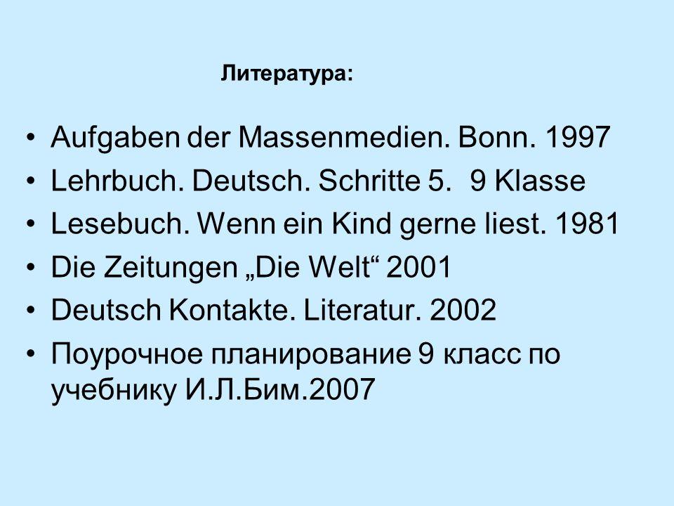 Литература: Aufgaben der Massenmedien.Bonn. 1997 Lehrbuch.