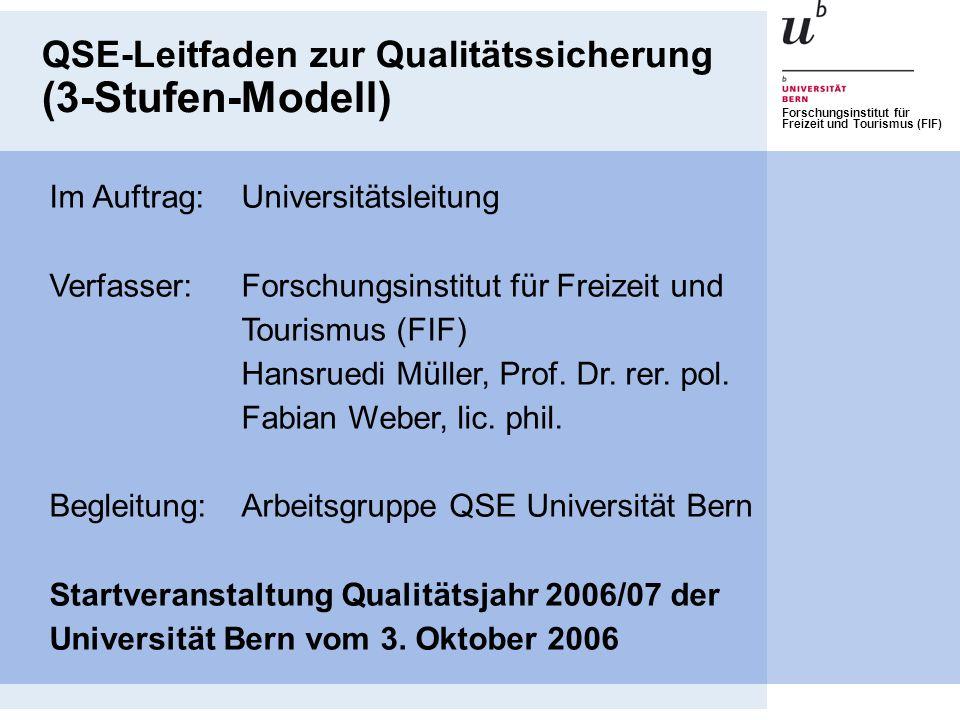 Forschungsinstitut für Freizeit und Tourismus (FIF) QSE-Leitfaden zur Qualitätssicherung (3-Stufen-Modell) Im Auftrag: Universitätsleitung Verfasser:F