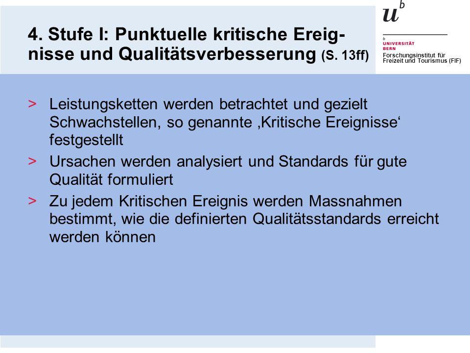 Forschungsinstitut für Freizeit und Tourismus (FIF) 4. Stufe I: Punktuelle kritische Ereig- nisse und Qualitätsverbesserung (S. 13ff) >Leistungsketten