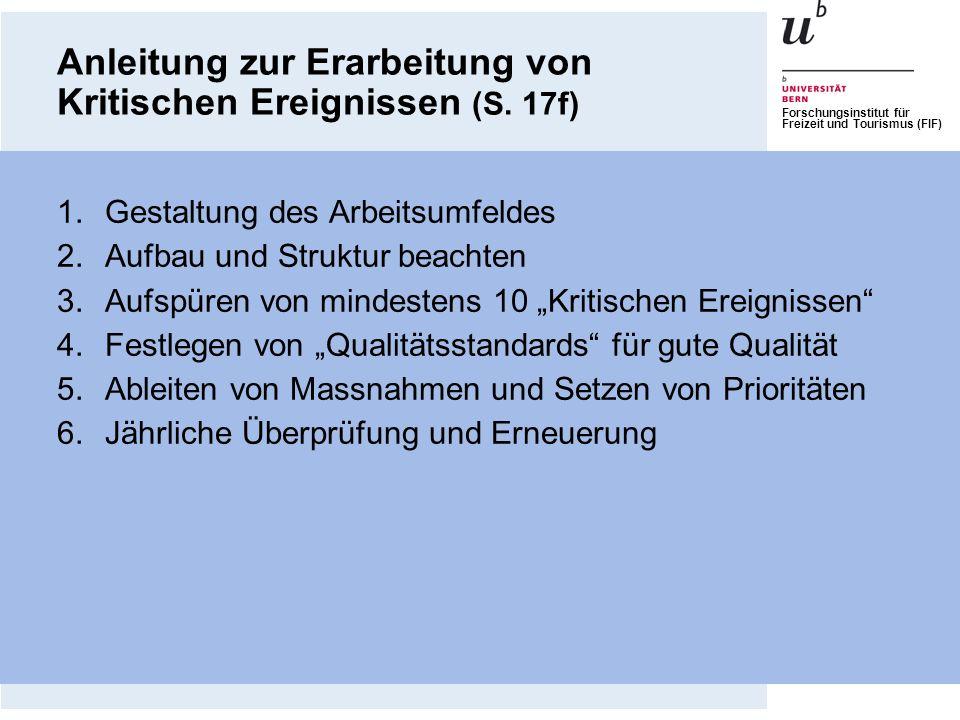 Forschungsinstitut für Freizeit und Tourismus (FIF) Anleitung zur Erarbeitung von Kritischen Ereignissen (S. 17f) 1.Gestaltung des Arbeitsumfeldes 2.A