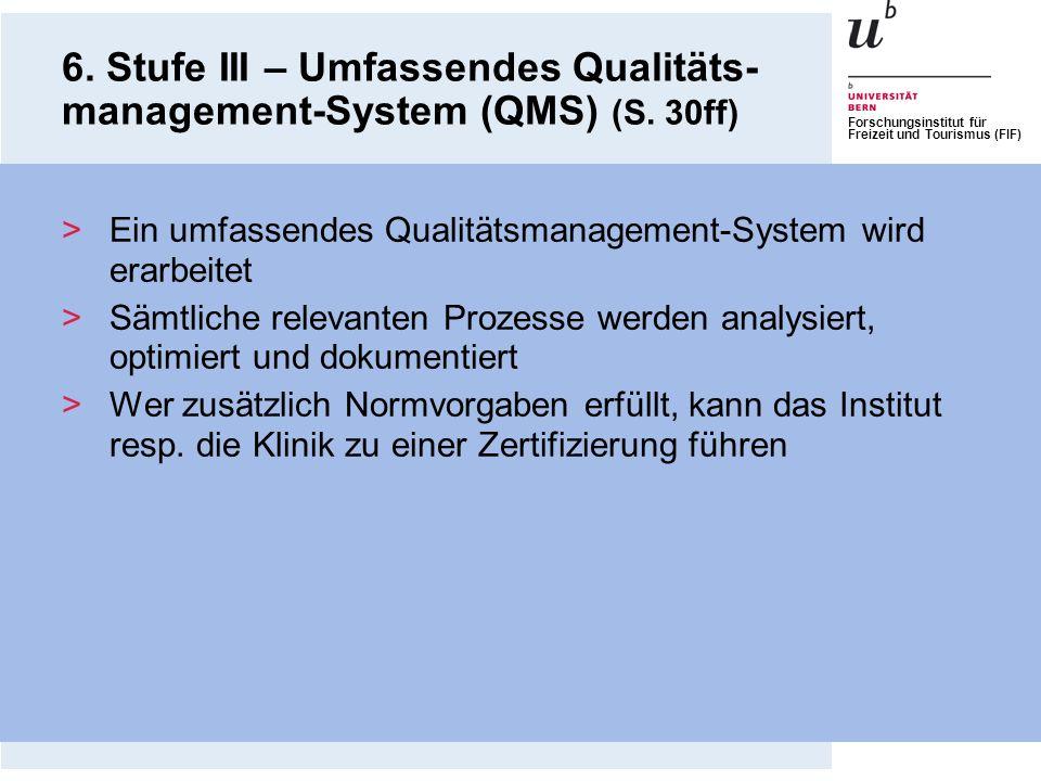 Forschungsinstitut für Freizeit und Tourismus (FIF) 6. Stufe III – Umfassendes Qualitäts- management-System (QMS) (S. 30ff) >Ein umfassendes Qualitäts
